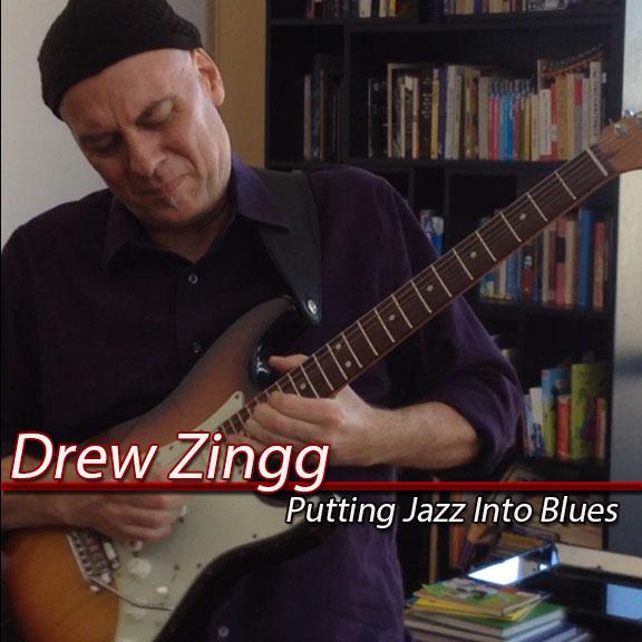 Drew Zingg - Putting Jazz Into Blues